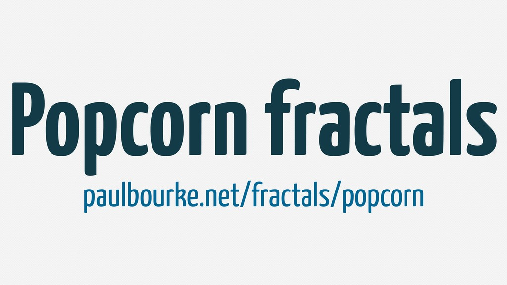 Popcorn fractals paulbourke.net/fractals/popcorn