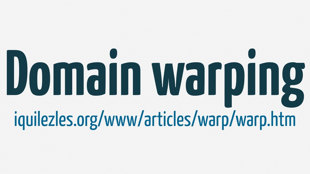 Domain warping iquilezles.org/www/articles/warp...