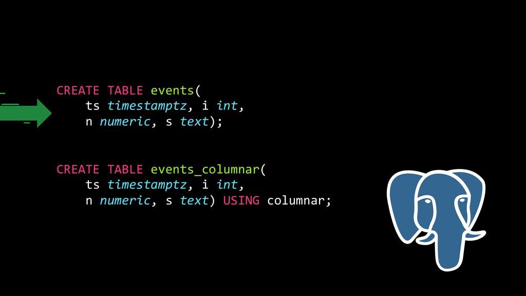 CREATE TABLE events( ts timestamptz, i int, n n...