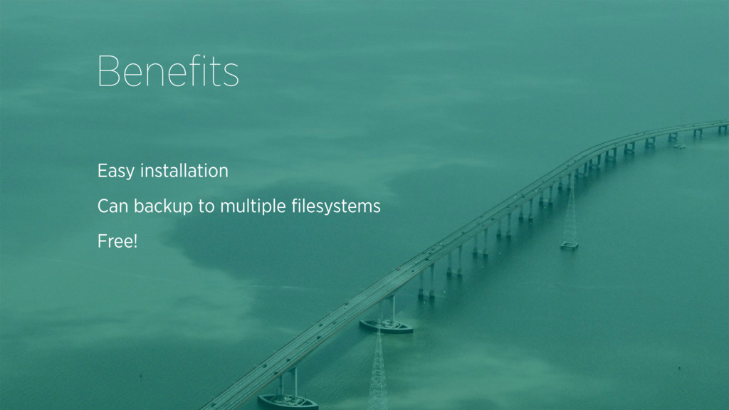 Easy installation Can backup to multiple filesys...
