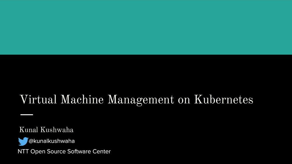 Virtual Machine Management on Kubernetes Kunal ...