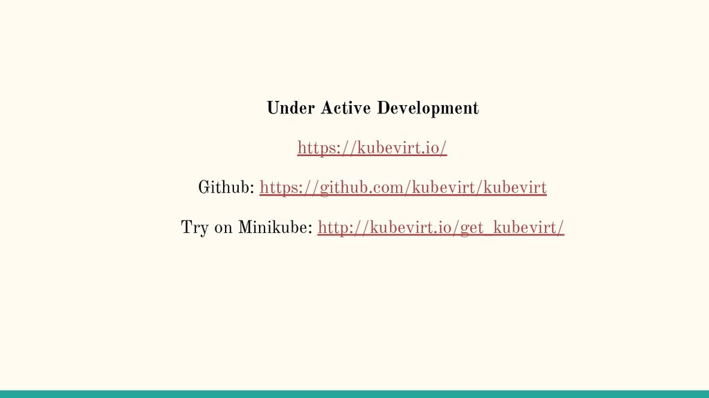 Under Active Development https://kubevirt.io/ G...