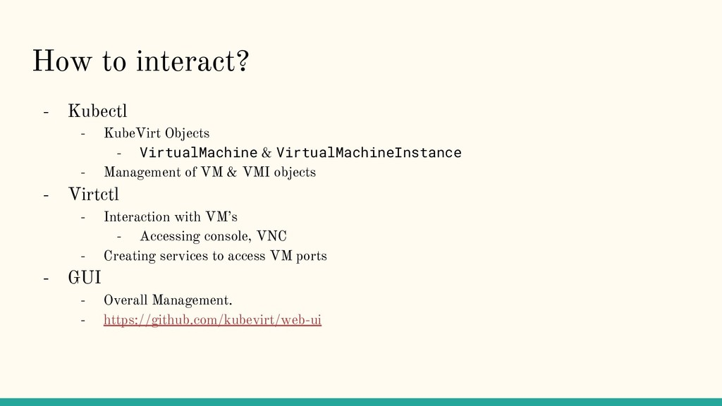 How to interact? - Kubectl - KubeVirt Objects -...