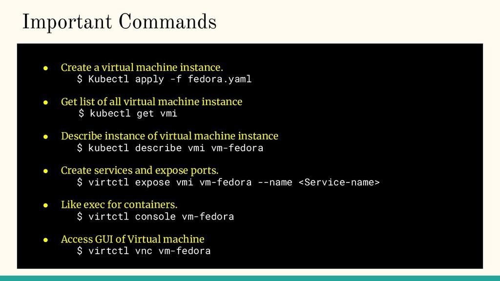 Important Commands ● Create a virtual machine i...