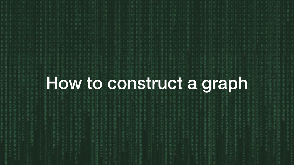 How to construct a graph