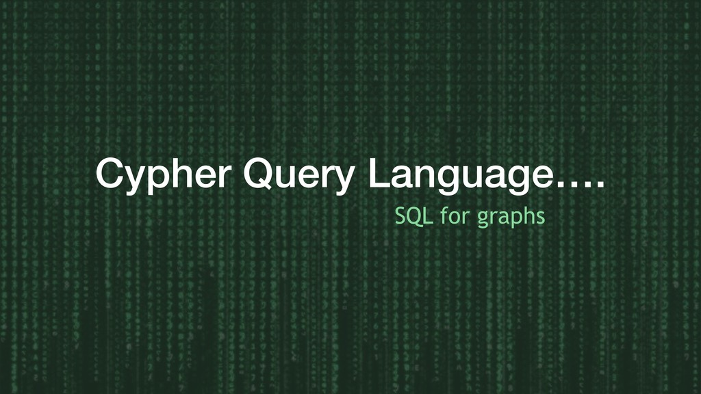 Cypher Query Language…. SQL for graphs