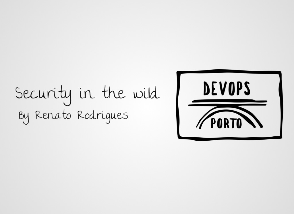 Security in the wild By Renato Rodrigues