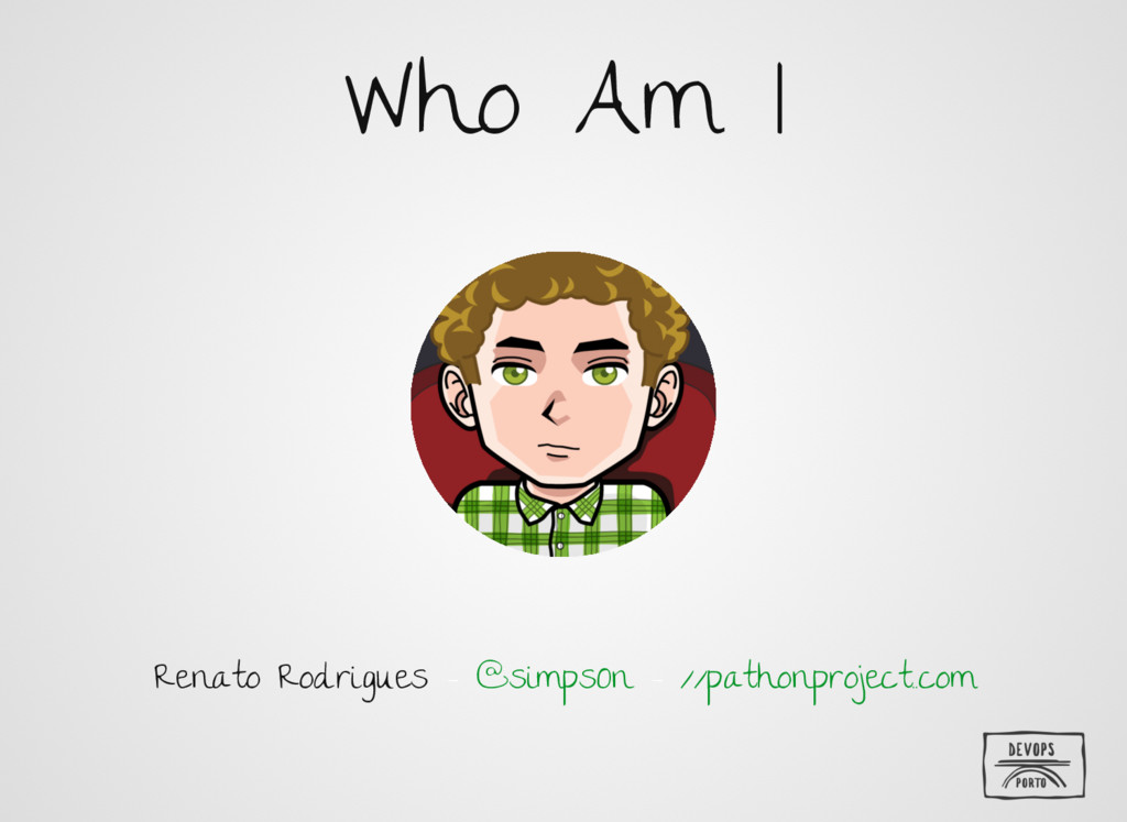 Who Am I Renato Rodrigues - - @simpsOn //pathon...