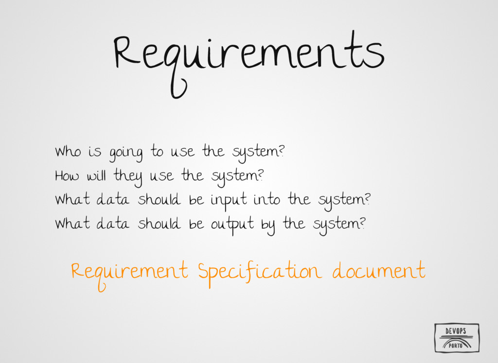 Requirements Who is going to use the system? Ho...