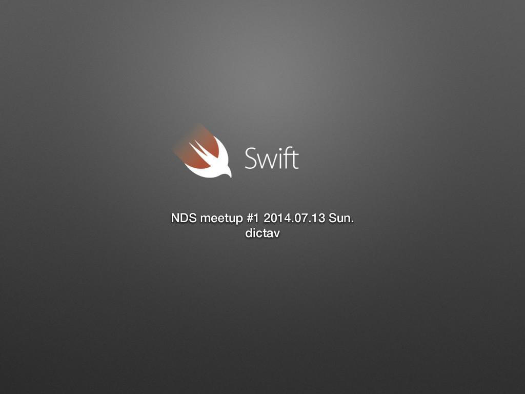 NDS meetup #1 2014.07.13 Sun. dictav