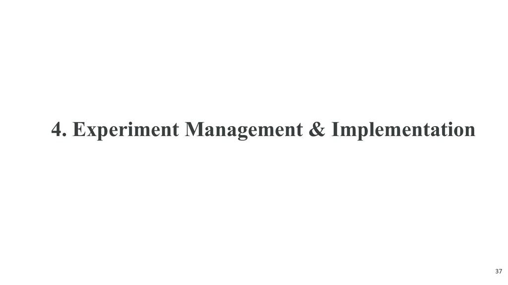 4. Experiment Management & Implementation 37