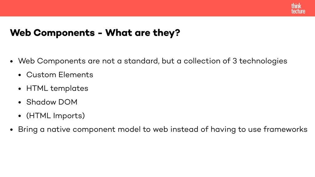 • Web Components are not a standard, but a coll...