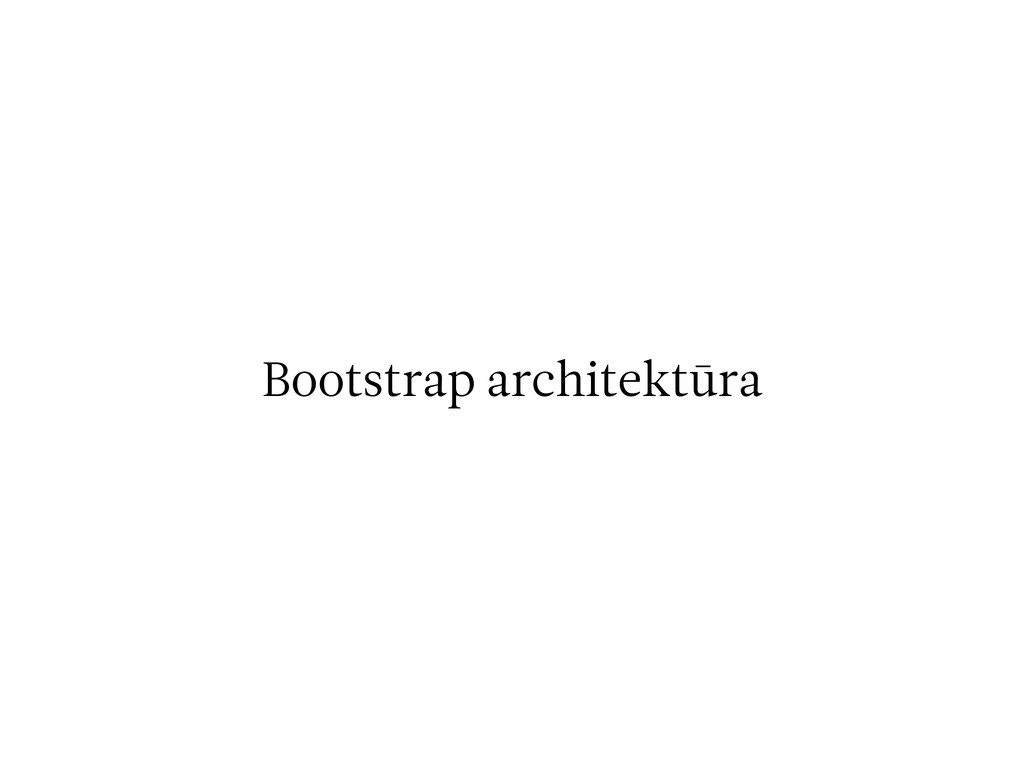 Bootstrap architektūra