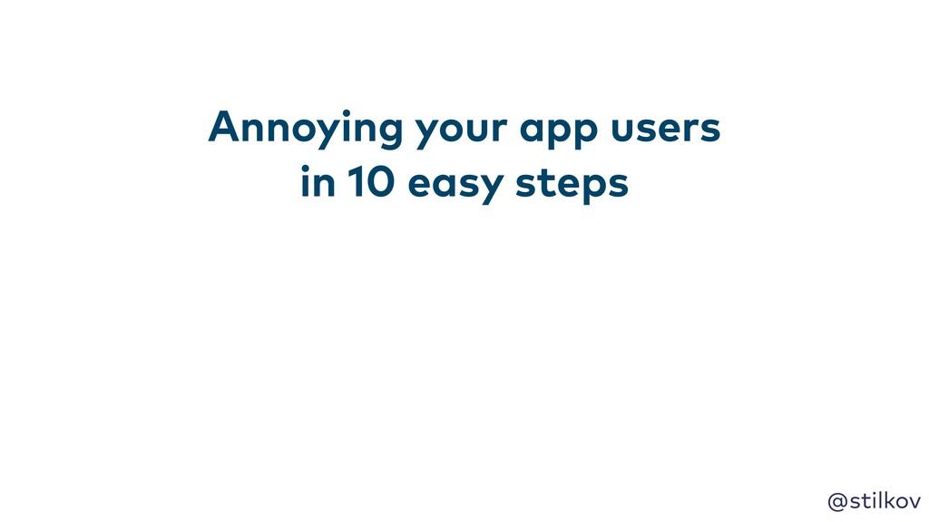 @stilkov Annoying your app users in 10 easy ste...