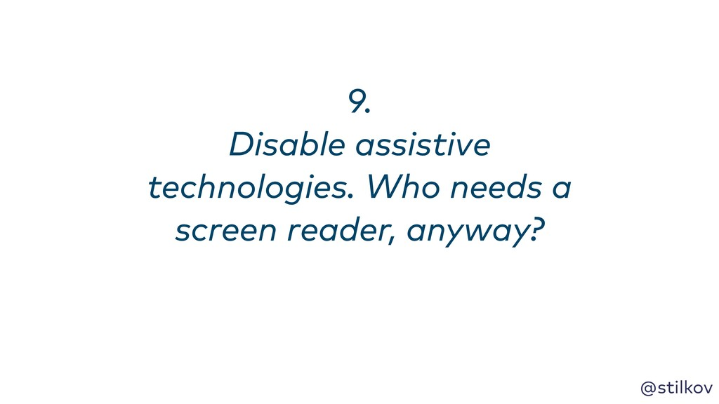 @stilkov 9. Disable assistive technologies. Wh...