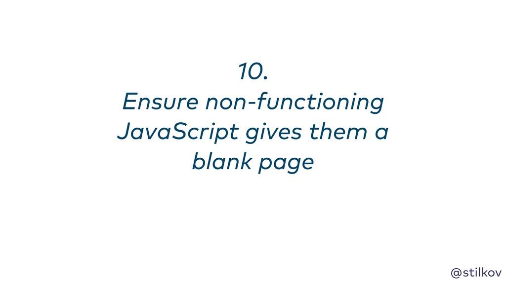 @stilkov 10. Ensure non-functioning JavaScript...