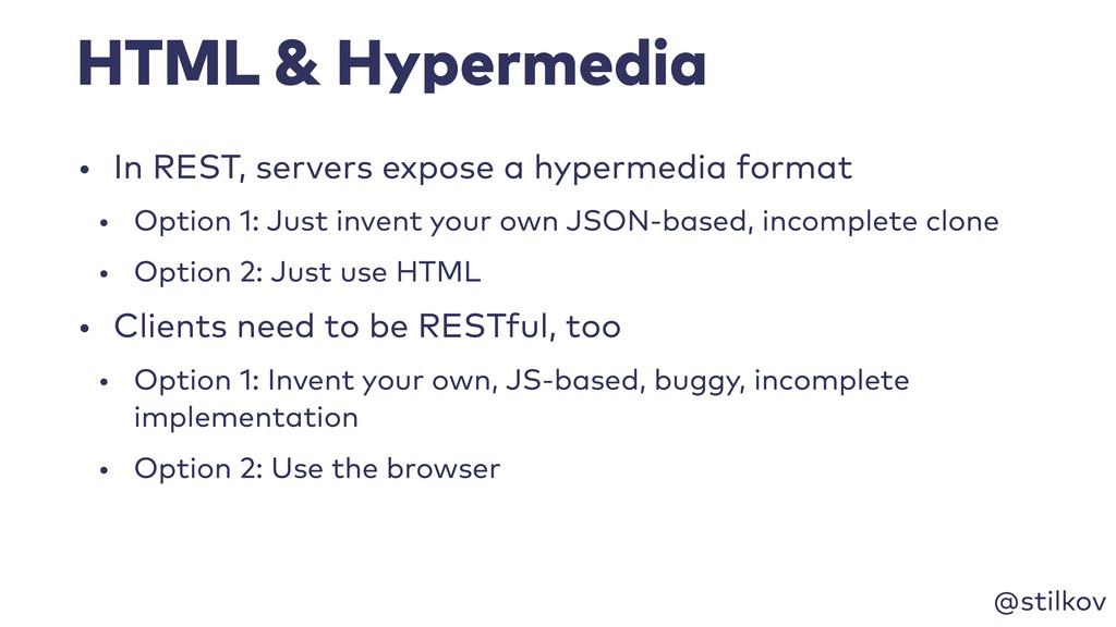 @stilkov HTML & Hypermedia • In REST, servers e...