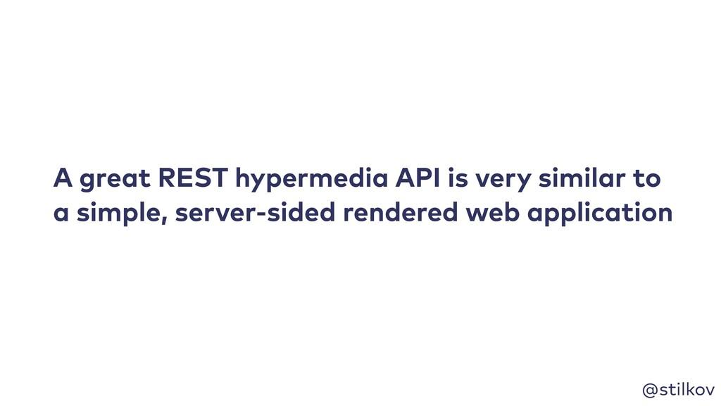 @stilkov A great REST hypermedia API is very si...
