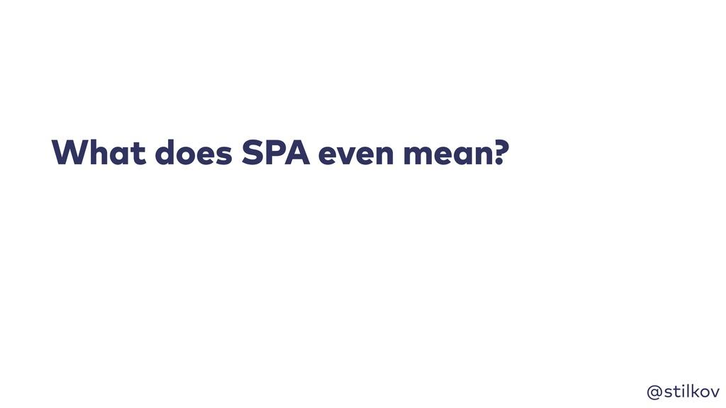 @stilkov What does SPA even mean?