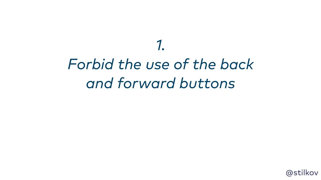 @stilkov 1. Forbid the use of the back and for...