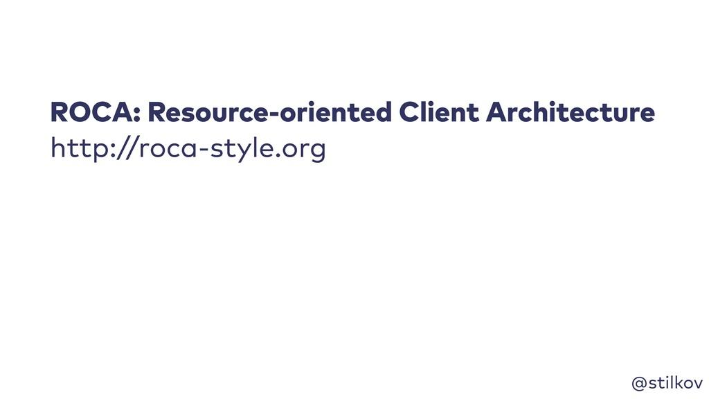 @stilkov ROCA: Resource-oriented Client Archite...