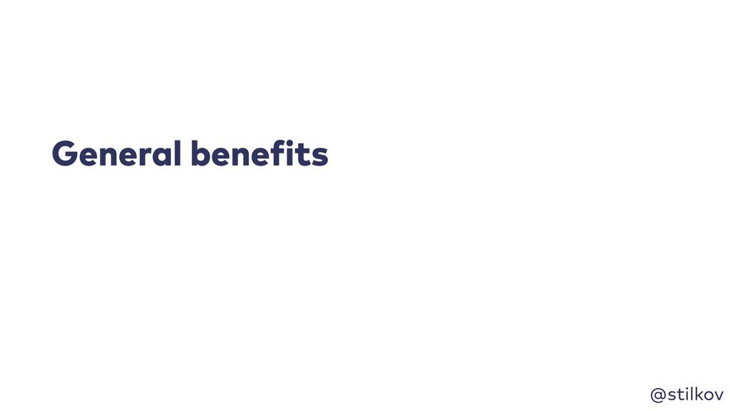 @stilkov General benefits