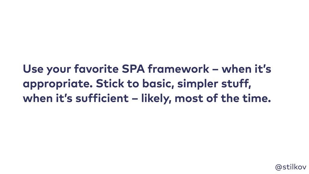 @stilkov Use your favorite SPA framework – when...