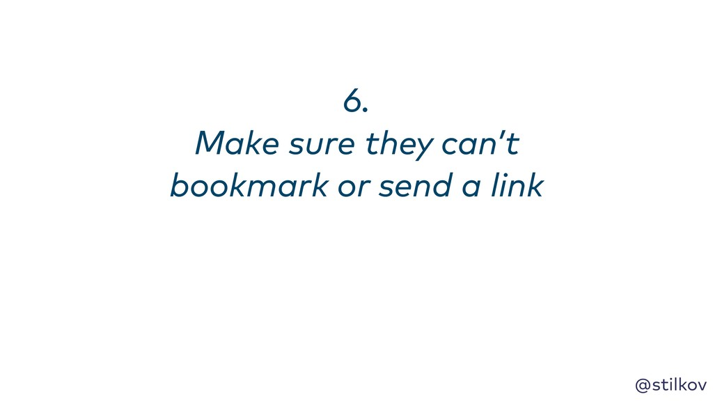 @stilkov 6. Make sure they can't bookmark or s...