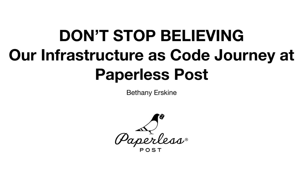 DON'T STOP BELIEVING Our Infrastructure as Code...