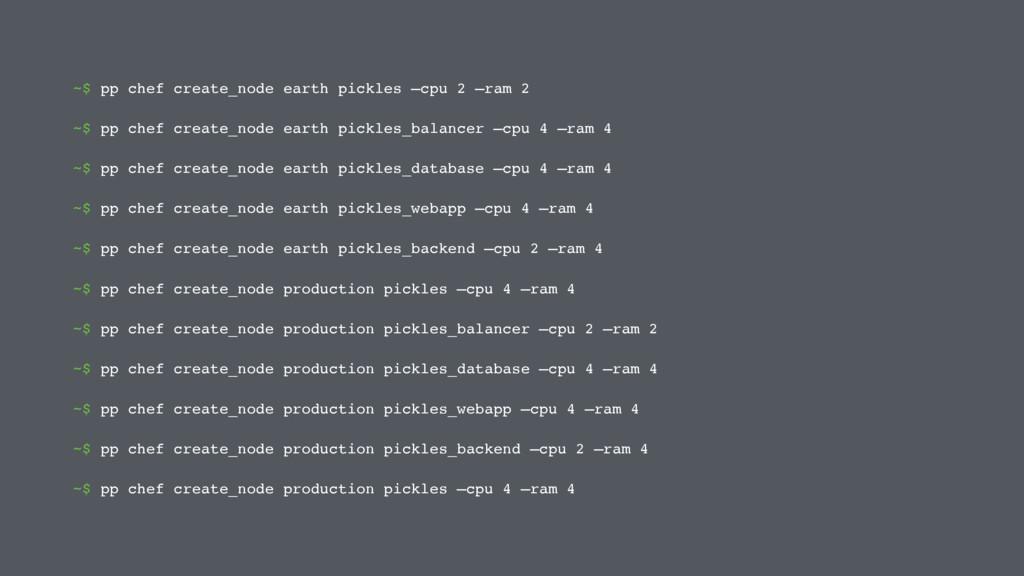 ~$ pp chef create_node earth pickles —cpu 2 —ra...
