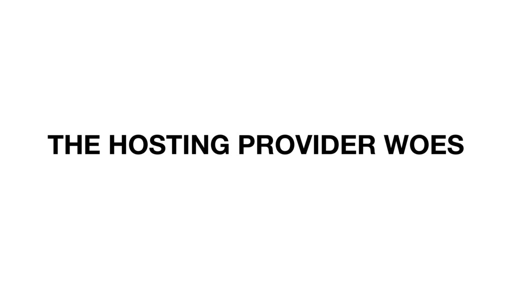 THE HOSTING PROVIDER WOES