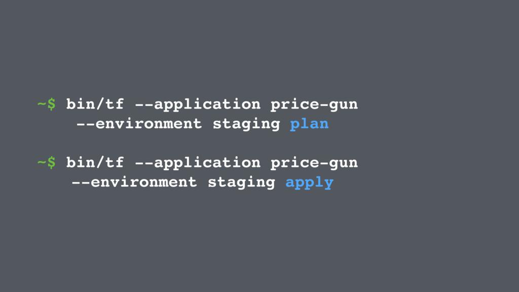 ~$ bin/tf --application price-gun --environment...