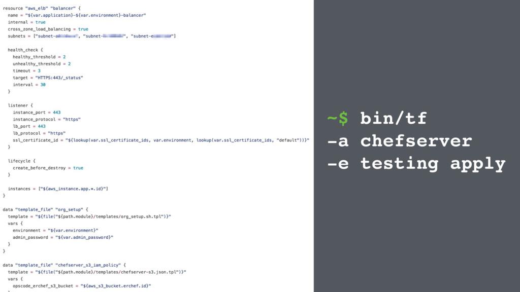 ~$ bin/tf -a chefserver -e testing apply