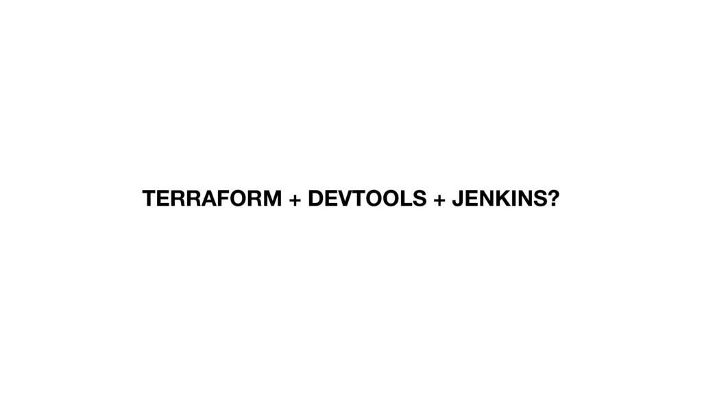 TERRAFORM + DEVTOOLS + JENKINS?