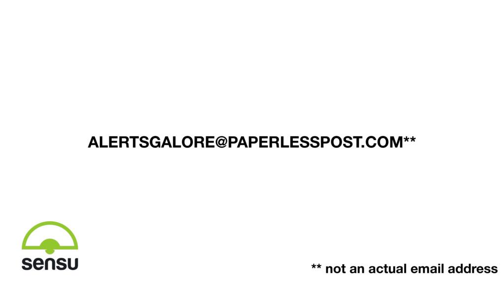 ALERTSGALORE@PAPERLESSPOST.COM** ** not an actu...