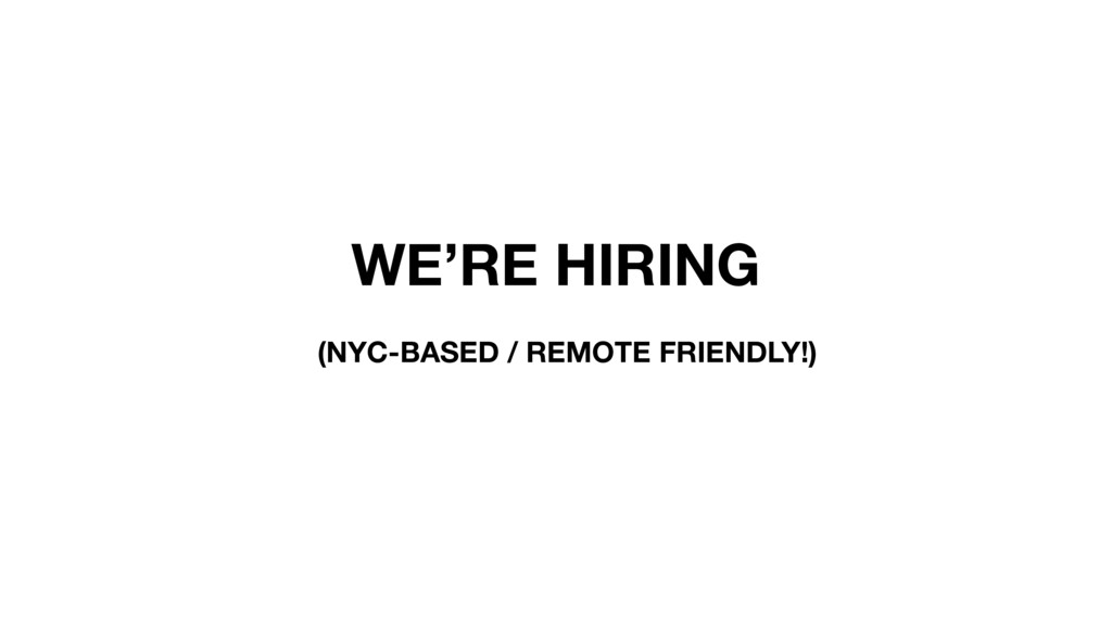 (NYC-BASED / REMOTE FRIENDLY!) WE'RE HIRING