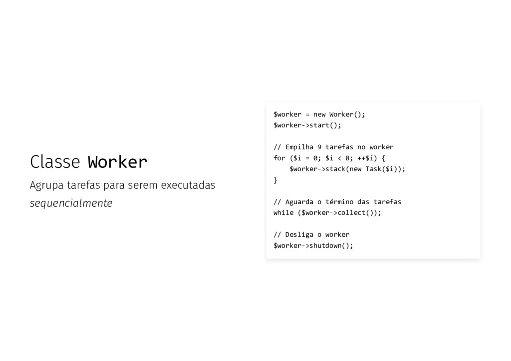 Classe Worker Agrupa tarefas para serem executa...