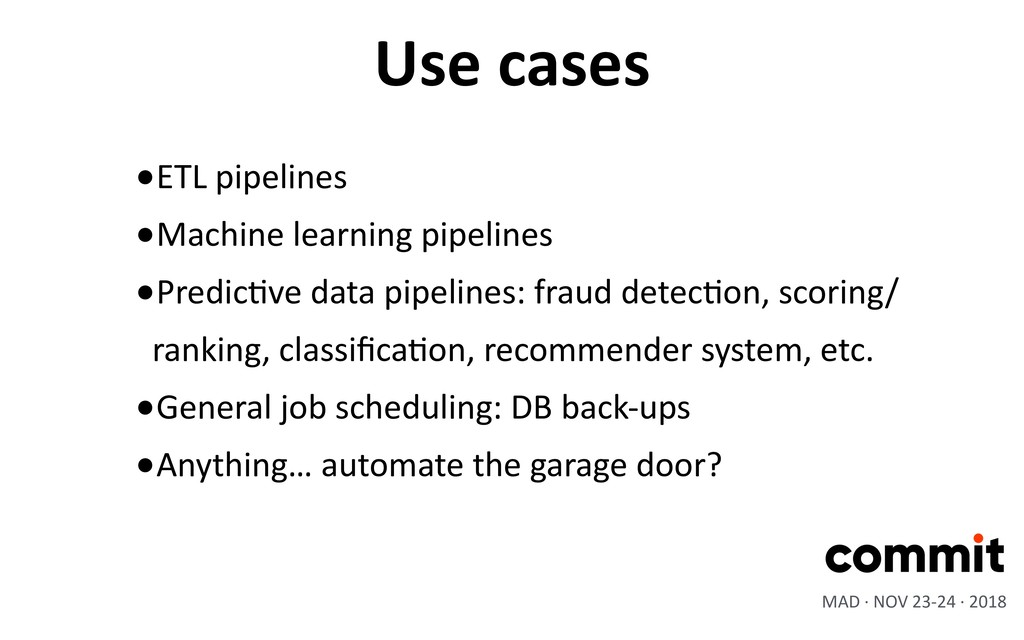 Use cases •ETL pipelines •Machine learning pipe...