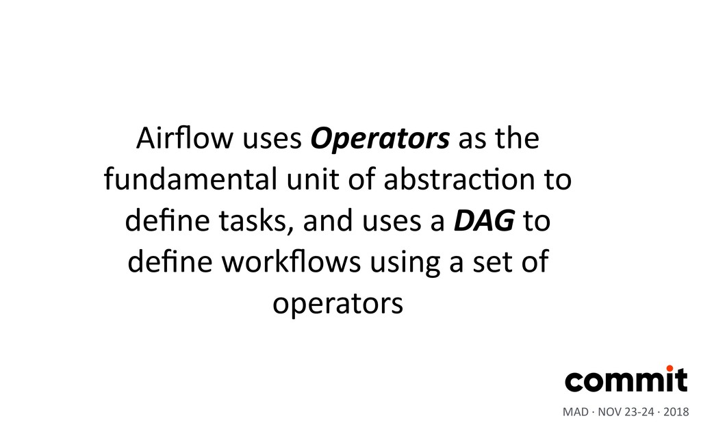 Airflow uses Operators as the fundamental unit o...