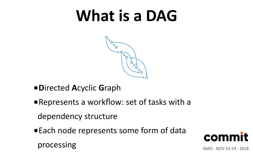 •Directed Acyclic Graph •Represents a workflow: ...