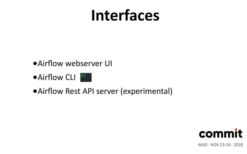 •Airflow webserver UI •Airflow CLI •Airflow Rest A...