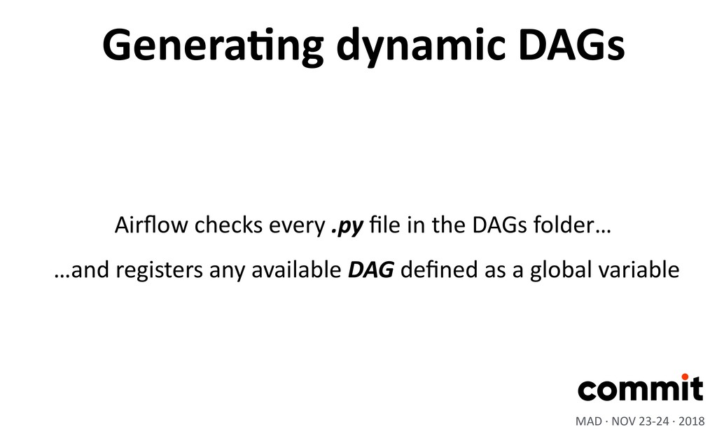 GeneraIng dynamic DAGs MAD · NOV 23-24 · 2018 A...