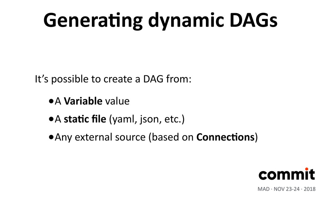 GeneraIng dynamic DAGs MAD · NOV 23-24 · 2018 •...