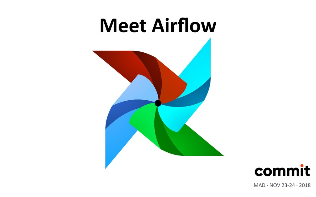 MAD · NOV 23-24 · 2018 Meet Airflow