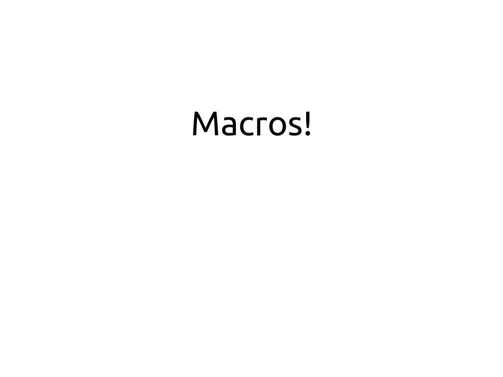 Macros!