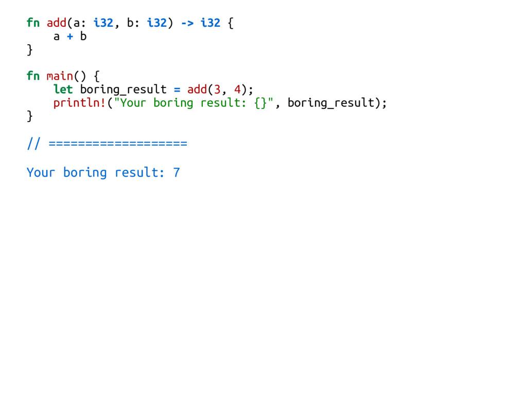 fn add(a: i32, b: i32) -> i32 { a + b } fn main...
