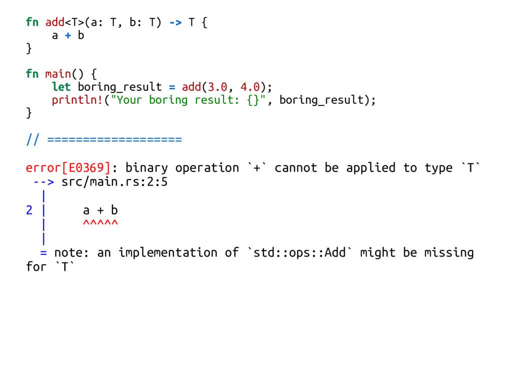 fn add<T>(a: T, b: T) -> T { a + b } fn main() ...