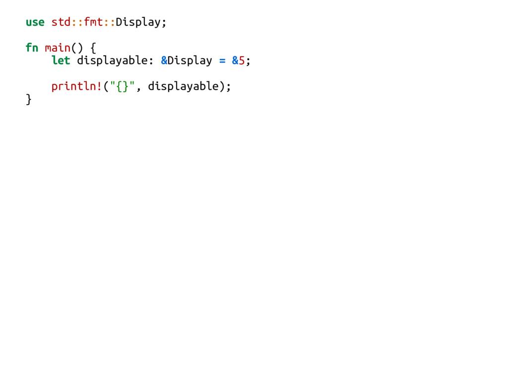 use std::fmt::Display; fn main() { let displaya...