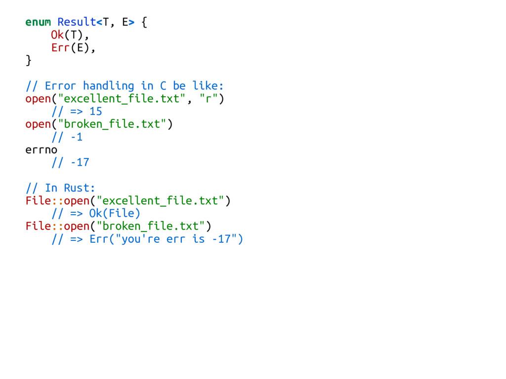 enum Result<T, E> { Ok(T), Err(E), } // Error h...