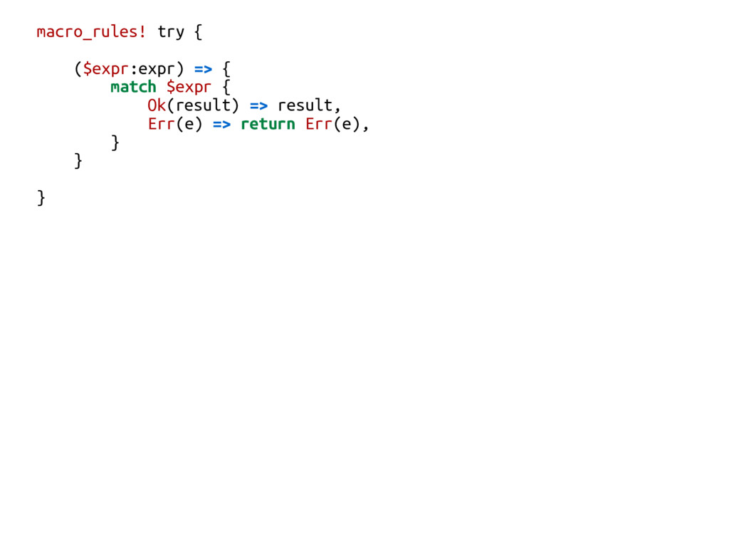 macro_rules! try { ($expr:expr) => { match $exp...